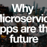 why microservice apps are the future